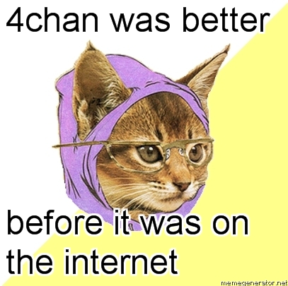 4chan was better before it was on the internet