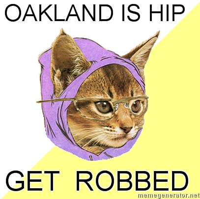 Oakland is hip get robbed