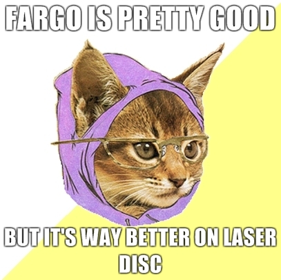 Fargo is pretty good but it's way better on Laser Disc.
