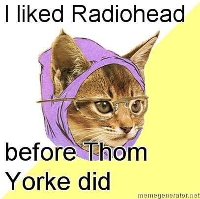 i liked radiohead before thom yorke did